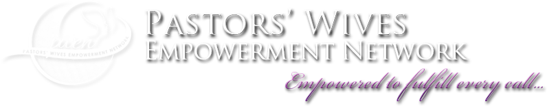 Pastor's Wives Empowerment Network. Empowered to fulfill every call...